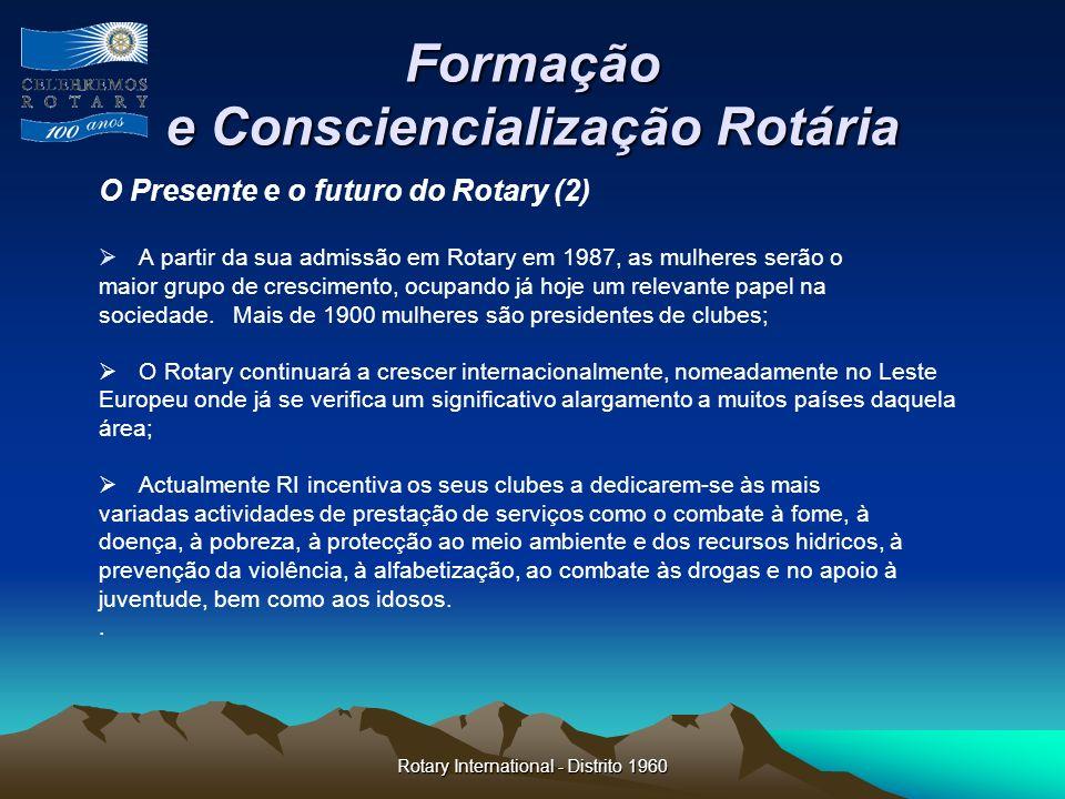 Rotary International - Distrito 1960 Formação e Consciencialização Rotária O Presente e o futuro do Rotary (2) A partir da sua admissão em Rotary em 1