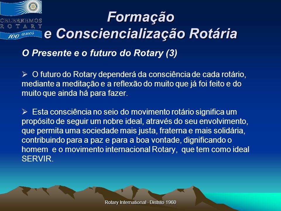 Rotary International - Distrito 1960 Formação e Consciencialização Rotária O Presente e o futuro do Rotary (3) O futuro do Rotary dependerá da consciê