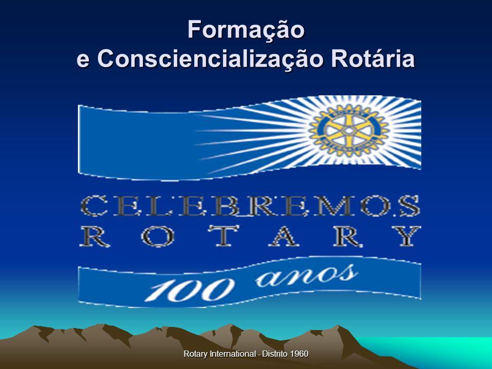 Rotary International - Distrito 1960 Formação e Consciencialização Rotária O Presente e o futuro do Rotary (3) O futuro do Rotary dependerá da consciência de cada rotário, mediante a meditação e a reflexão do muito que já foi feito e do muito que ainda há para fazer.