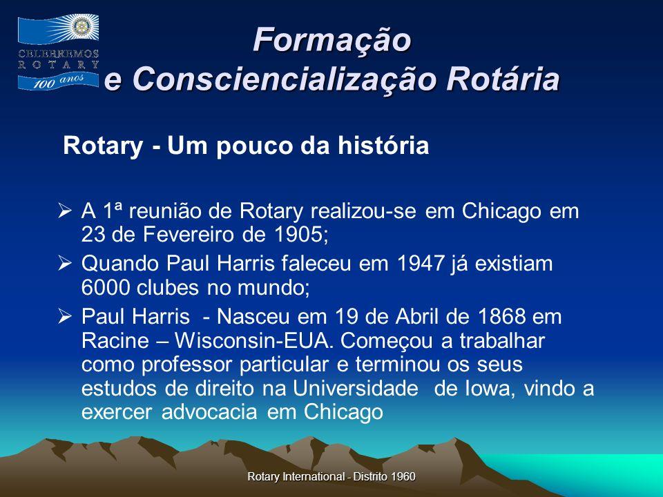 Rotary International - Distrito 1960 Formação e Consciencialização Rotária Rotary - Um pouco da história A 1ª reunião de Rotary realizou-se em Chicago