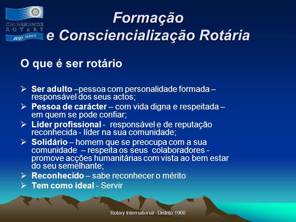 Rotary International - Distrito 1960 Formação e Consciencialização Rotária O que é ser rotário Ser adulto –pessoa com personalidade formada – responsá