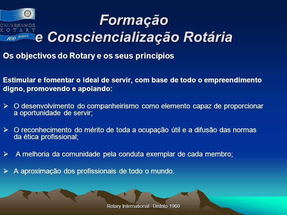 Rotary International - Distrito 1960 Formação e Consciencialização Rotária Os objectivos do Rotary e os seus principios Estimular e fomentar o ideal d