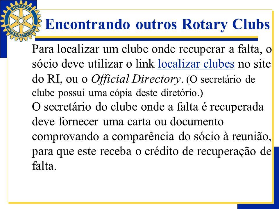Encontrando outros Rotary Clubs Para localizar um clube onde recuperar a falta, o sócio deve utilizar o link localizar clubes no site do RI, ou o Offi