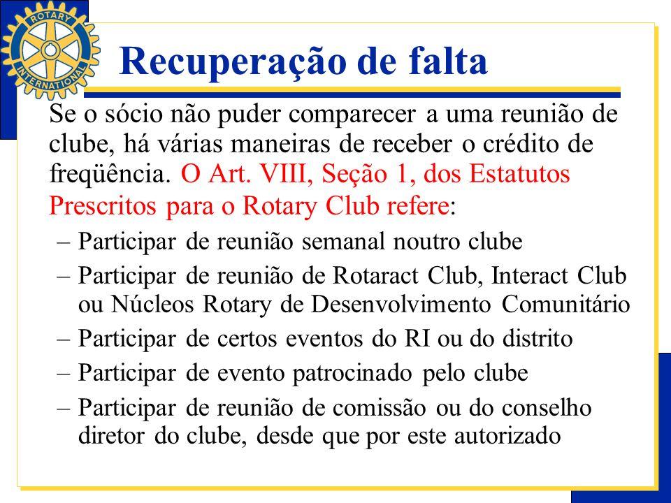 Recuperação de falta Se o sócio não puder comparecer a uma reunião de clube, há várias maneiras de receber o crédito de freqüência. O Art. VIII, Seção
