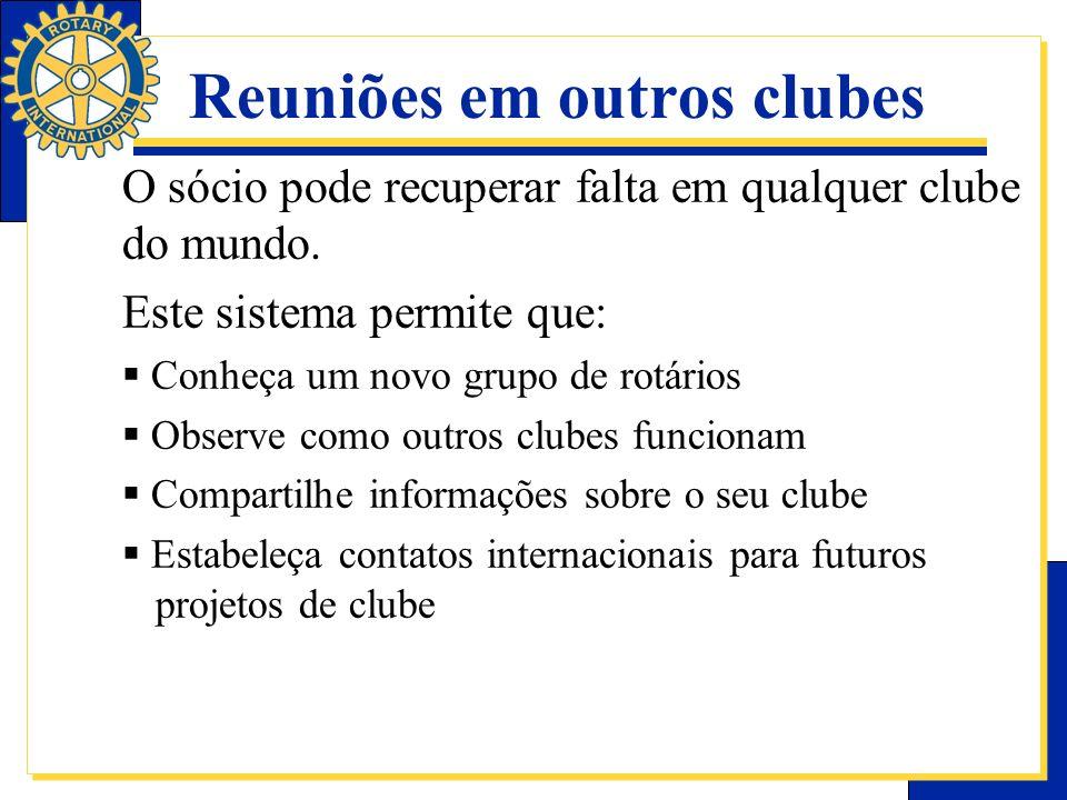 Reuniões em outros clubes O sócio pode recuperar falta em qualquer clube do mundo. Este sistema permite que: Conheça um novo grupo de rotários Observe