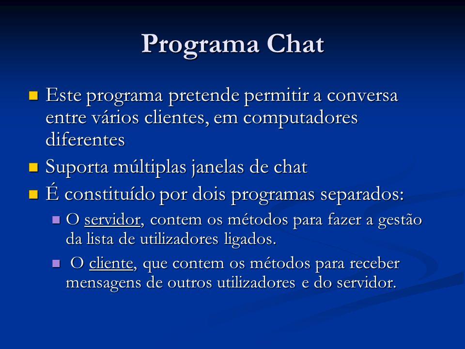 Programa Chat Este programa pretende permitir a conversa entre vários clientes, em computadores diferentes Este programa pretende permitir a conversa