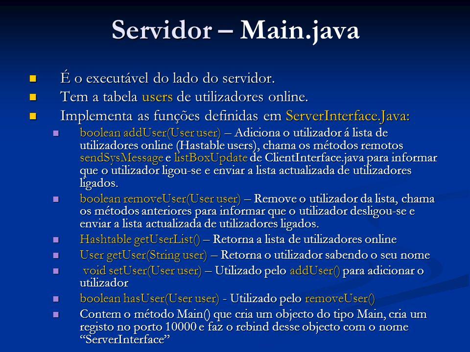 Servidor – Servidor – Main.java É o executável do lado do servidor. É o executável do lado do servidor. Tem a tabela users de utilizadores online. Tem