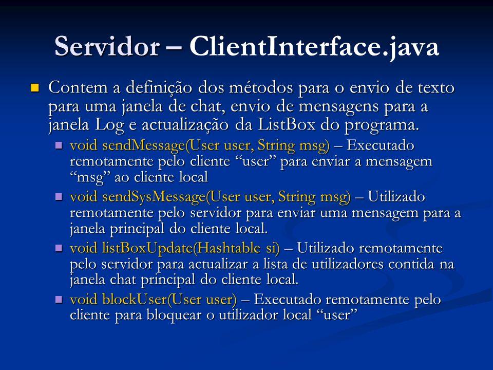 Servidor – Servidor – ClientInterface.java Contem a definição dos métodos para o envio de texto para uma janela de chat, envio de mensagens para a jan