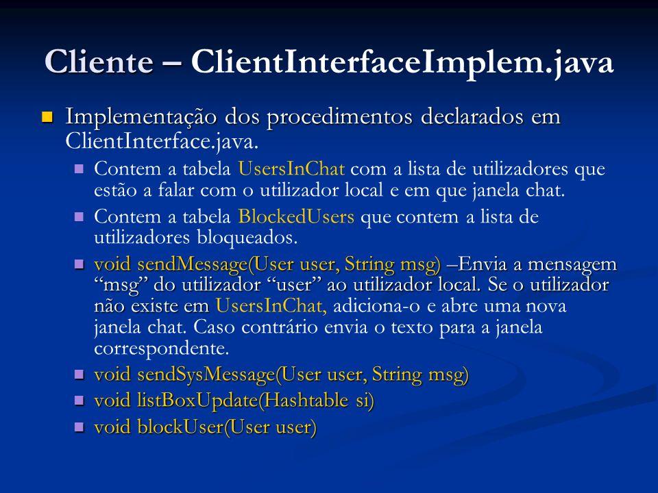 Cliente – Cliente – ClientInterfaceImplem.java Implementação dos procedimentos declarados em Implementação dos procedimentos declarados em ClientInter