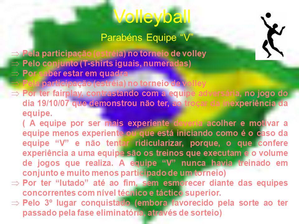 Volleyball 3ª JORNADA - 26 DE OUTUBRO Equipa A X Equipa B HoraCAMPO 1CAMPO 2 10:00 EQUIPE VVENCEDOR JOGO 1 UNIDOSVENCEDOR JOGO 1