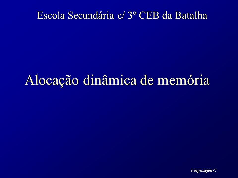 Linguagem C Escola Secundária c/ 3º CEB da Batalha Alocação dinâmica de memória
