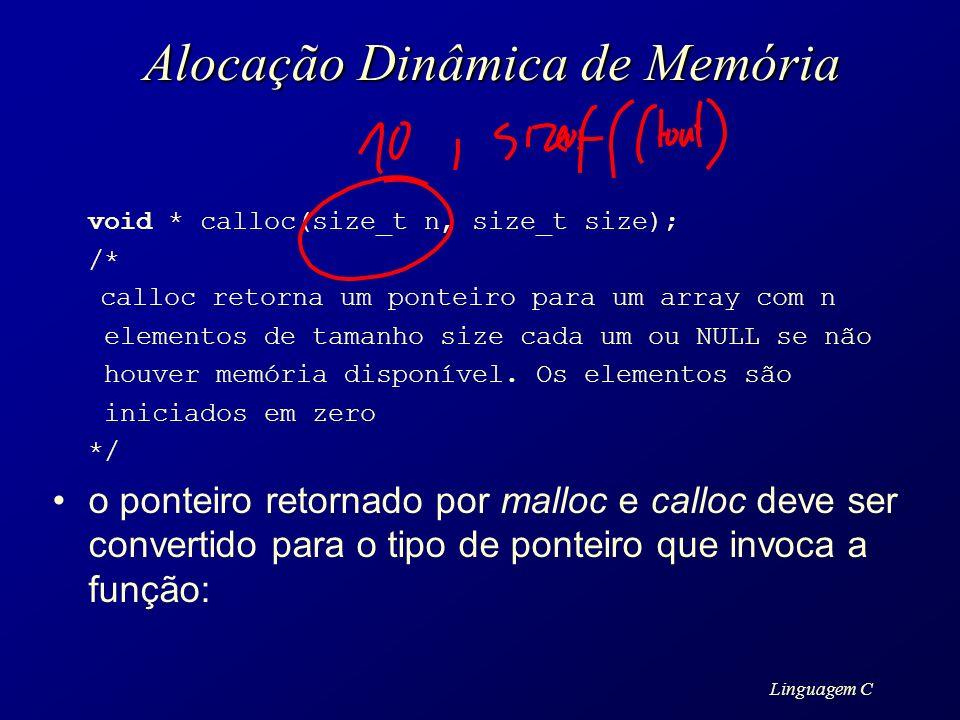 Linguagem C Alocação Dinâmica de Memória void * calloc(size_t n, size_t size); /* calloc retorna um ponteiro para um array com n elementos de tamanho