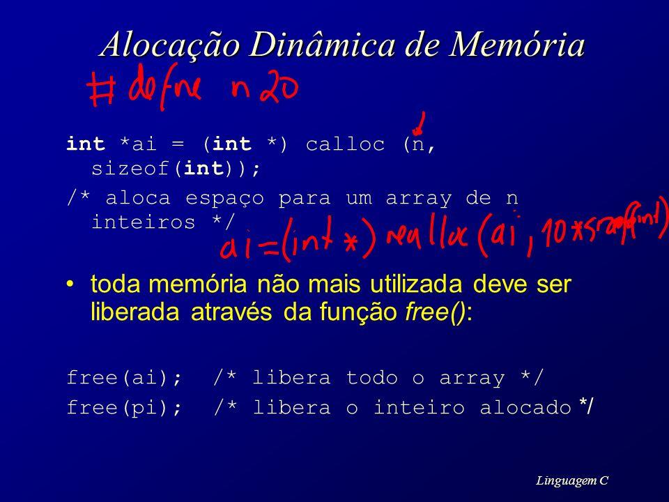 Linguagem C Alocação Dinâmica de Memória int *ai = (int *) calloc (n, sizeof(int)); /* aloca espaço para um array de n inteiros */ toda memória não ma