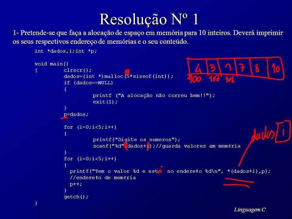 Linguagem C Resolução Nº 1 1- Pretende-se que faça a alocação de espaço em memória para 10 inteiros. Deverá imprimir os seus respectivos endereço de m