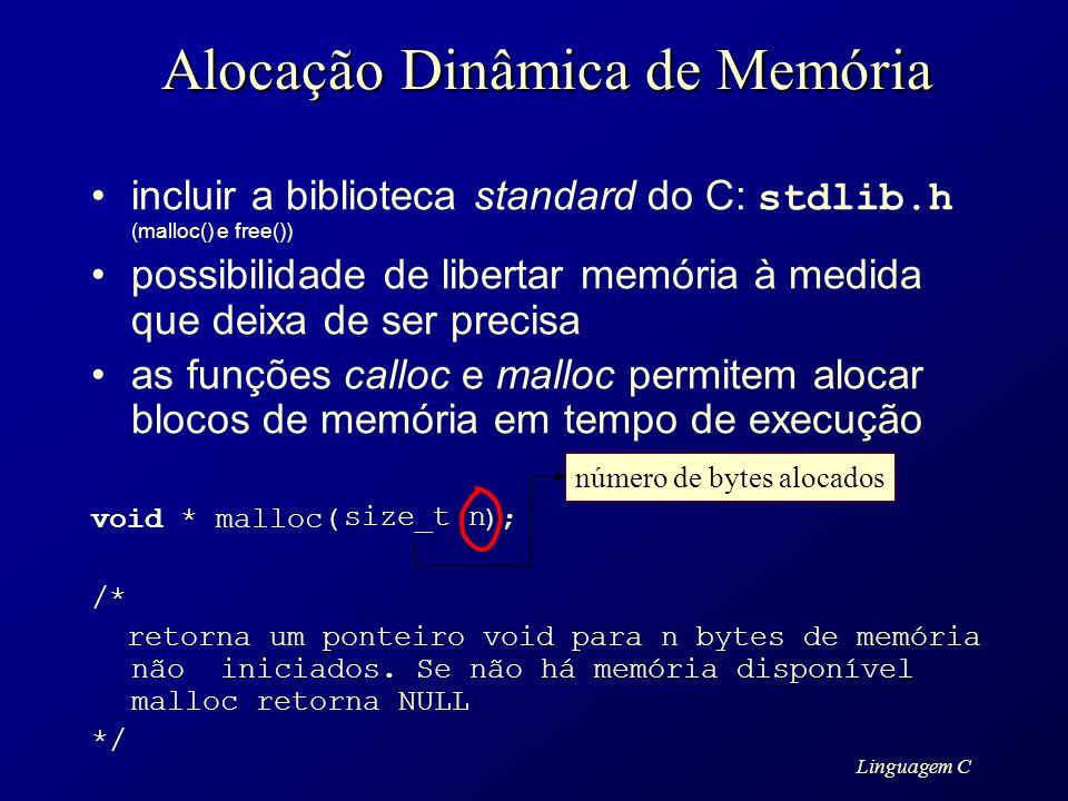 Linguagem C Alocação Dinâmica de Memória incluir a biblioteca standard do C: stdlib.h (malloc() e free()) possibilidade de libertar memória à medida q