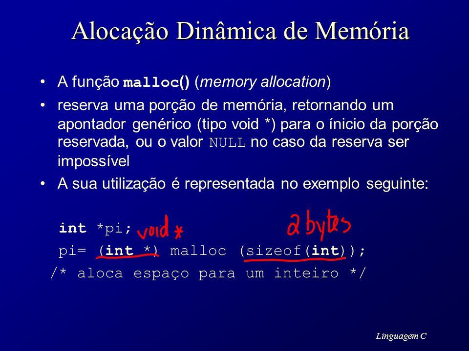 Linguagem C Alocação Dinâmica de Memória A função malloc () (memory allocation) reserva uma porção de memória, retornando um apontador genérico (tipo