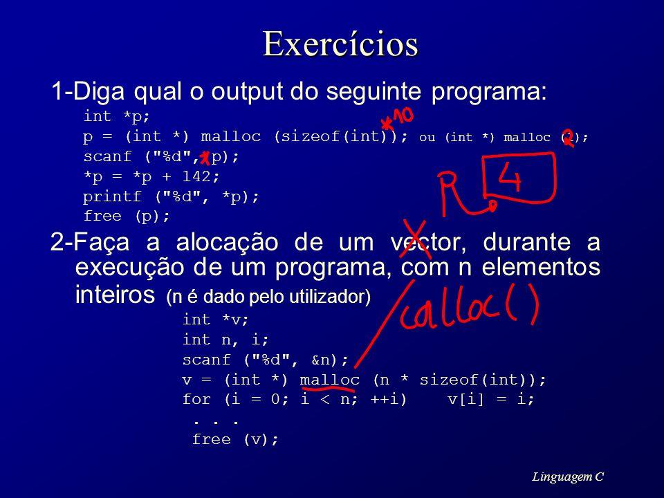 Linguagem CExercícios 1-Diga qual o output do seguinte programa: int *p; p = (int *) malloc (sizeof(int)); ou (int *) malloc (1); scanf (