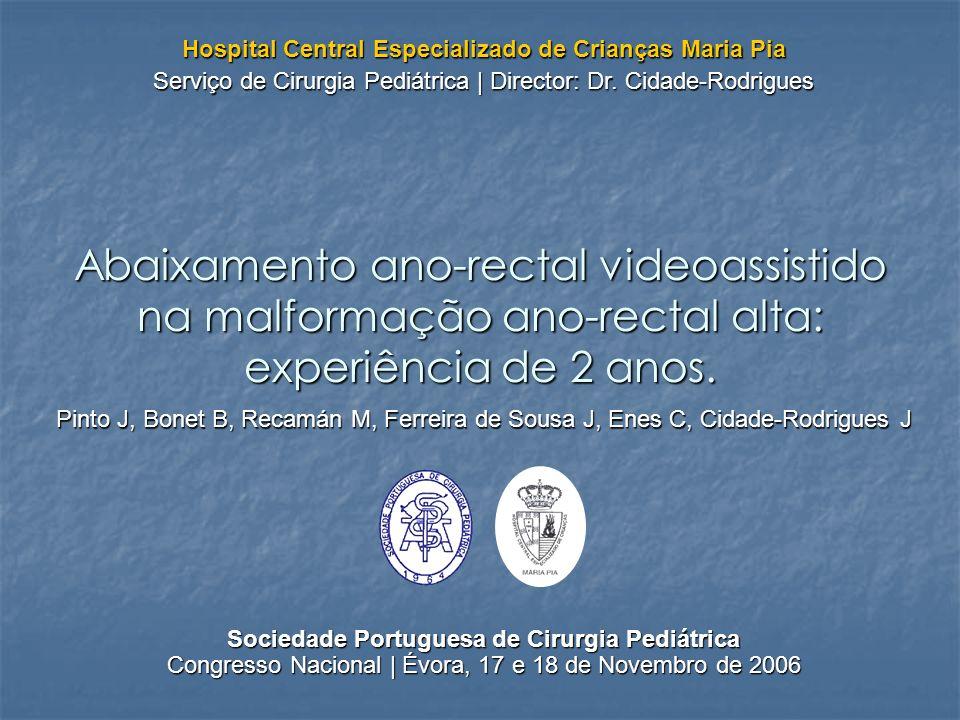 Abaixamento ano-rectal videoassistido na malformação ano-rectal alta: experiência de 2 anos. Pinto J, Bonet B, Recamán M, Ferreira de Sousa J, Enes C,