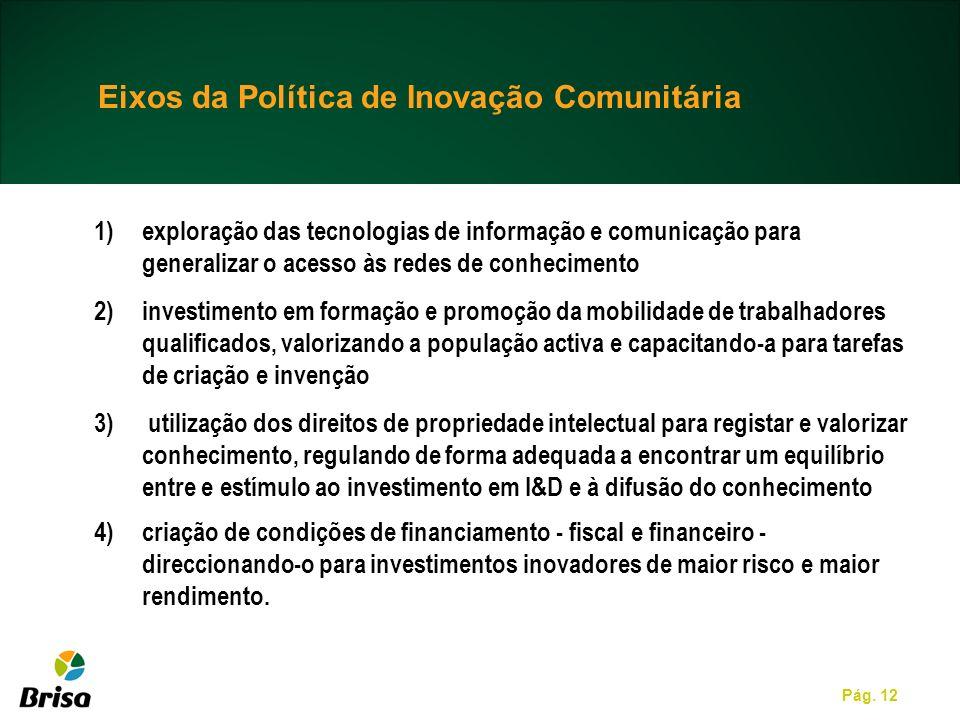 Pág. 12 Eixos da Política de Inovação Comunitária 1)exploração das tecnologias de informação e comunicação para generalizar o acesso às redes de conhe