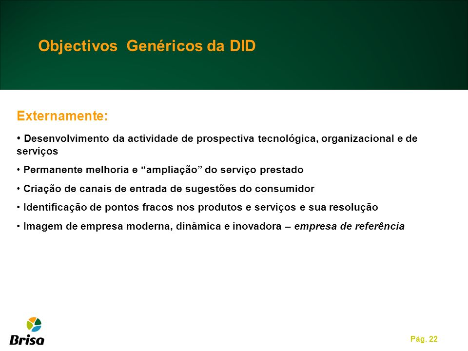 Pág. 22 Objectivos Genéricos da DID Externamente: Desenvolvimento da actividade de prospectiva tecnológica, organizacional e de serviços Permanente me
