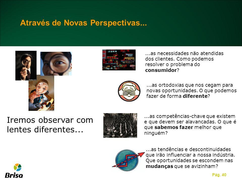 Pág. 40 Iremos observar com lentes diferentes......as ortodoxias que nos cegam para novas oportunidades. O que podemos fazer de forma diferente?...as
