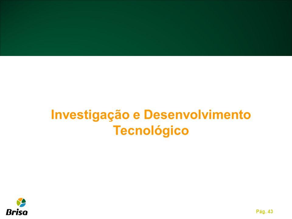 Pág. 43 Investigação e Desenvolvimento Tecnológico