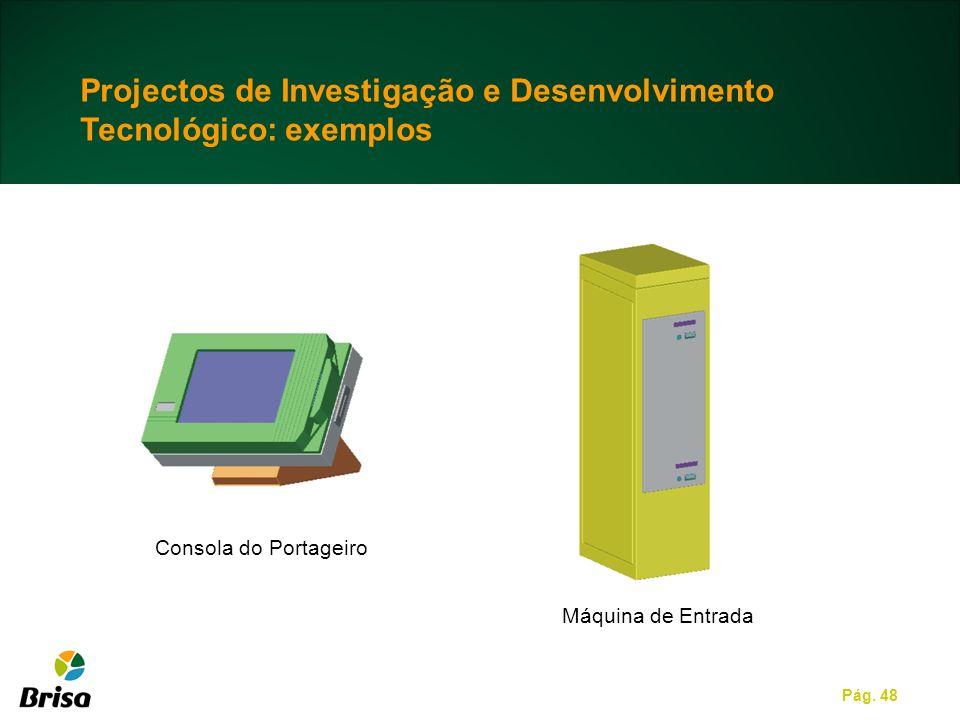 Pág. 48 Projectos de Investigação e Desenvolvimento Tecnológico: exemplos Consola do Portageiro Máquina de Entrada