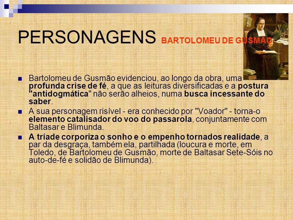 PERSONAGENS BARTOLOMEU DE GUSMÃO Bartolomeu de Gusmão evidenciou, ao longo da obra, uma profunda crise de fé, a que as leituras diversificadas e a pos
