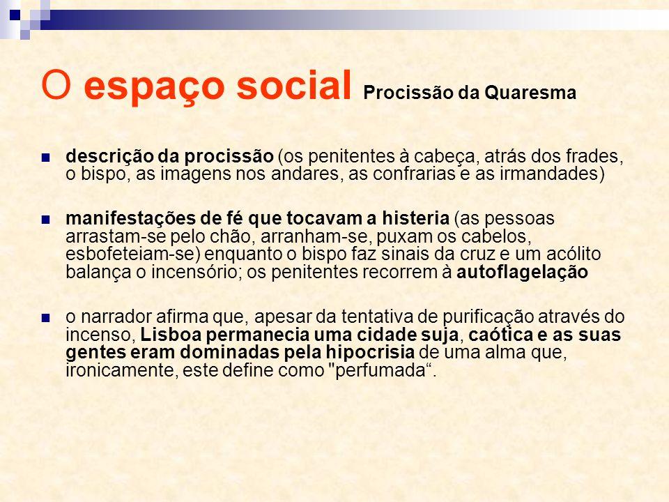 O espaço social Procissão da Quaresma descrição da procissão (os penitentes à cabeça, atrás dos frades, o bispo, as imagens nos andares, as confrarias