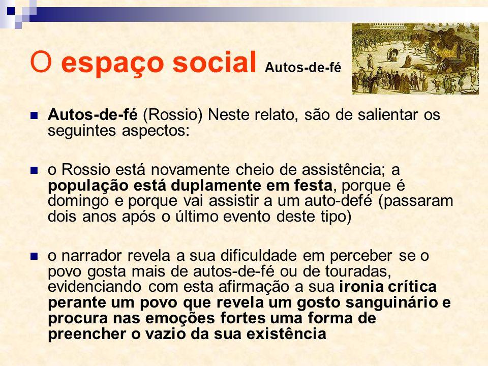 Autos-de-fé (Rossio) Neste relato, são de salientar os seguintes aspectos: o Rossio está novamente cheio de assistência; a população está duplamente e