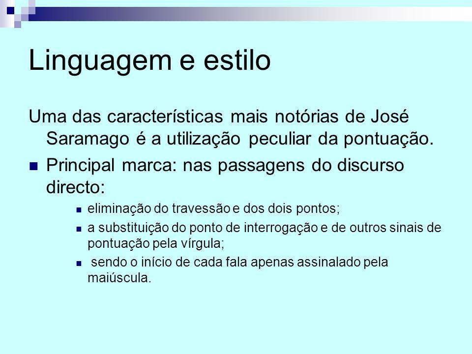Linguagem e estilo Uma das características mais notórias de José Saramago é a utilização peculiar da pontuação. Principal marca: nas passagens do disc