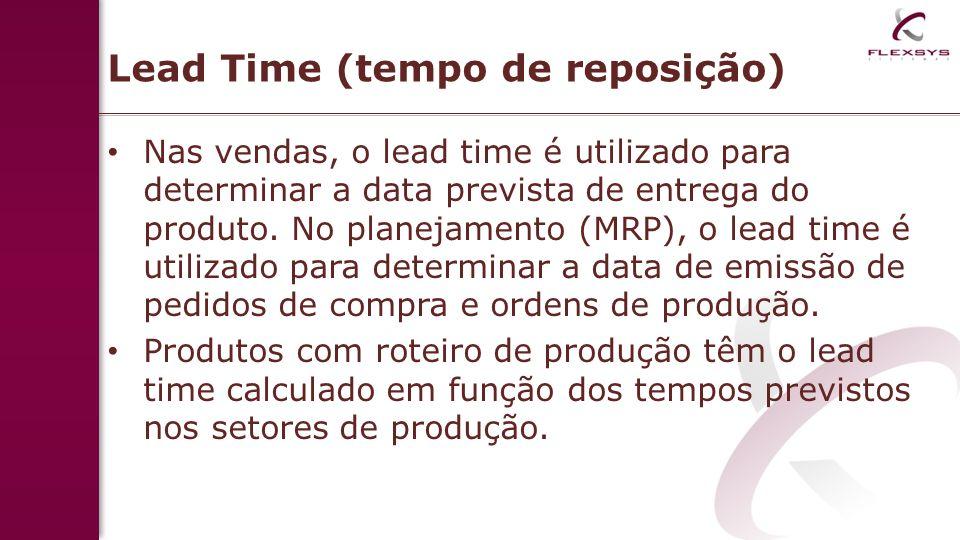 Lead Time (tempo de reposição) Nas vendas, o lead time é utilizado para determinar a data prevista de entrega do produto. No planejamento (MRP), o lea