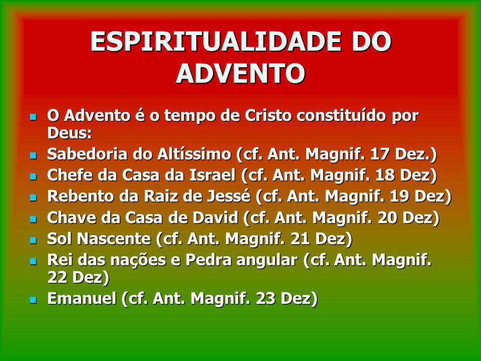 ESPIRITUALIDADE DO ADVENTO O Advento é o tempo de Cristo constituído por Deus: O Advento é o tempo de Cristo constituído por Deus: Sabedoria do Altíss