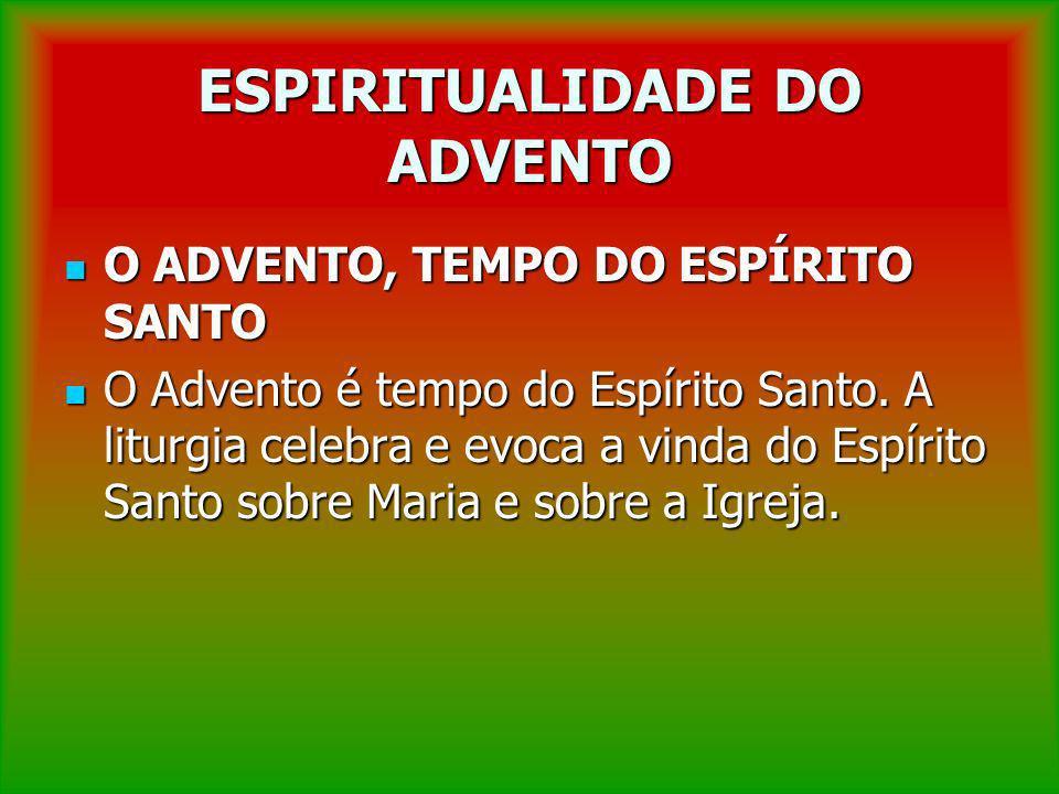 ESPIRITUALIDADE DO ADVENTO O ADVENTO, TEMPO DO ESPÍRITO SANTO O ADVENTO, TEMPO DO ESPÍRITO SANTO O Advento é tempo do Espírito Santo. A liturgia celeb