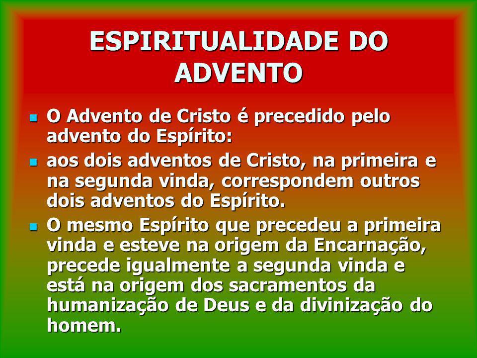 ESPIRITUALIDADE DO ADVENTO O Advento de Cristo é precedido pelo advento do Espírito: O Advento de Cristo é precedido pelo advento do Espírito: aos doi