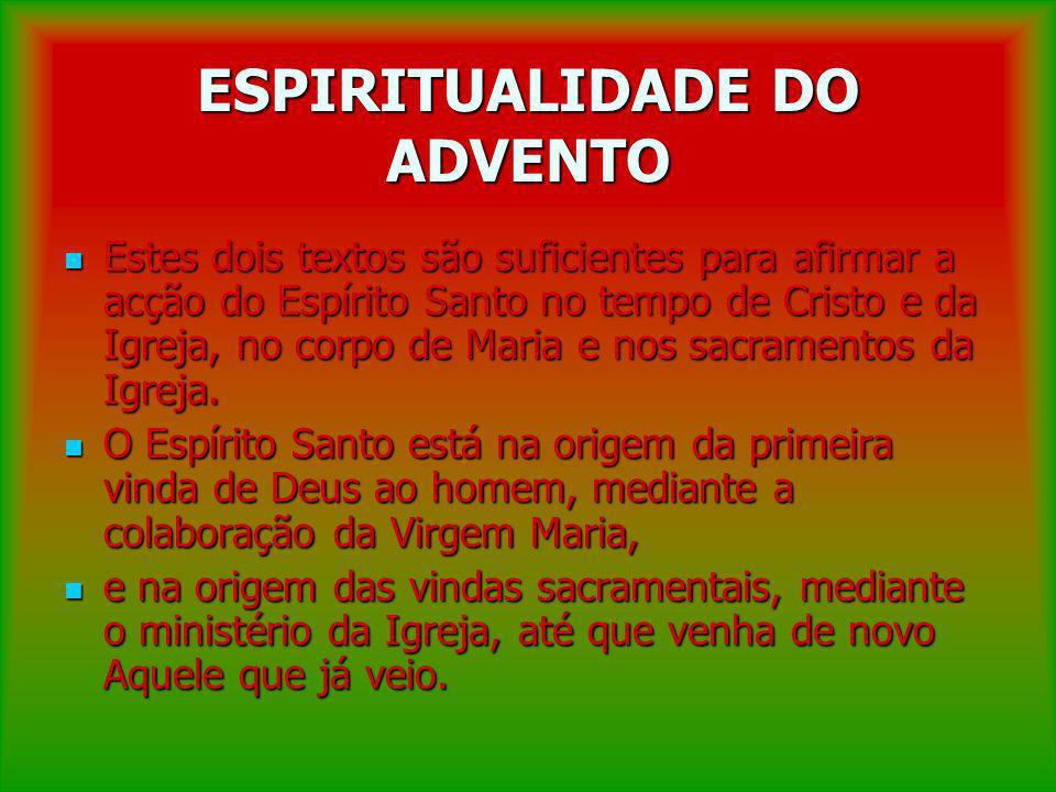 ESPIRITUALIDADE DO ADVENTO Estes dois textos são suficientes para afirmar a acção do Espírito Santo no tempo de Cristo e da Igreja, no corpo de Maria