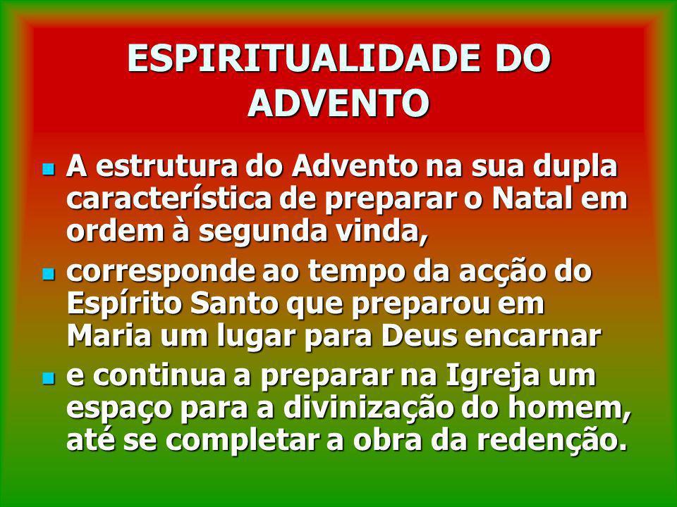 ESPIRITUALIDADE DO ADVENTO A estrutura do Advento na sua dupla característica de preparar o Natal em ordem à segunda vinda, A estrutura do Advento na