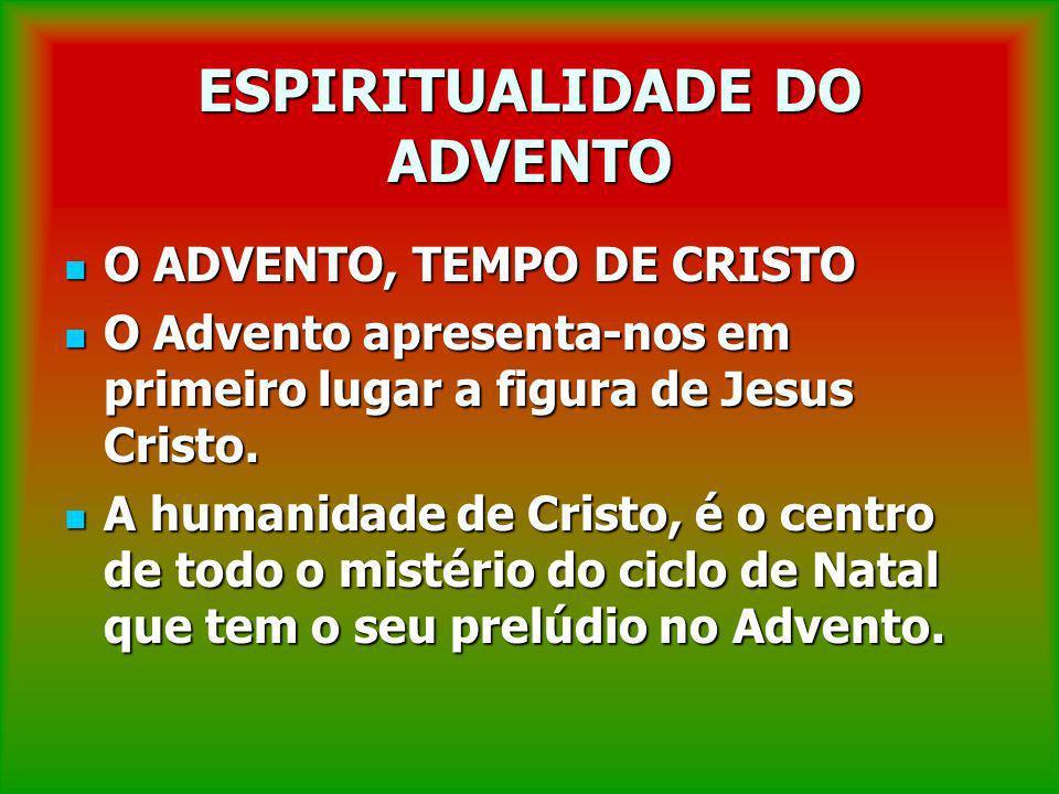 ESPIRITUALIDADE DO ADVENTO O ADVENTO, TEMPO DE CRISTO O ADVENTO, TEMPO DE CRISTO O Advento apresenta-nos em primeiro lugar a figura de Jesus Cristo. O