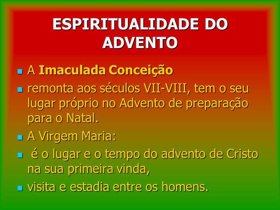 ESPIRITUALIDADE DO ADVENTO A Imaculada Conceição A Imaculada Conceição remonta aos séculos VII-VIII, tem o seu lugar próprio no Advento de preparação