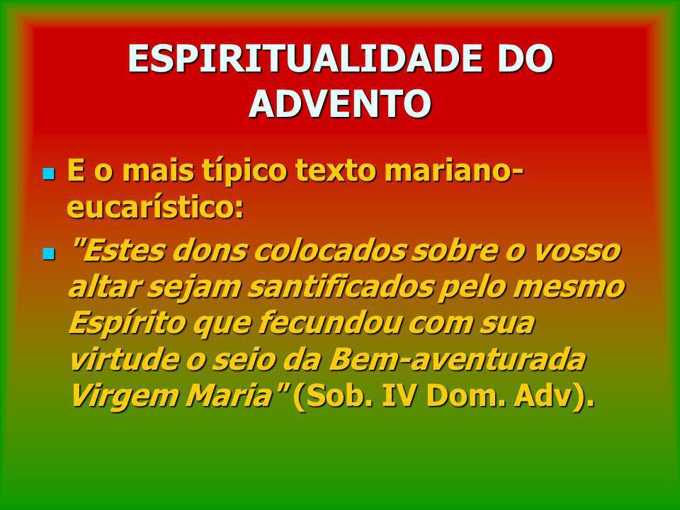 ESPIRITUALIDADE DO ADVENTO E o mais típico texto mariano- eucarístico: E o mais típico texto mariano- eucarístico:
