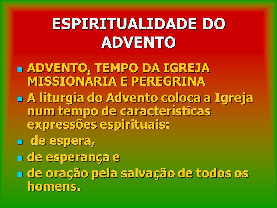 ESPIRITUALIDADE DO ADVENTO ADVENTO, TEMPO DA IGREJA MISSIONÁRIA E PEREGRINA ADVENTO, TEMPO DA IGREJA MISSIONÁRIA E PEREGRINA A liturgia do Advento col