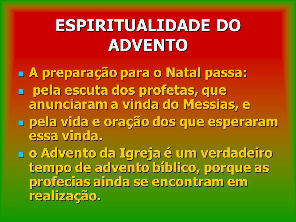 ESPIRITUALIDADE DO ADVENTO A preparação para o Natal passa: A preparação para o Natal passa: pela escuta dos profetas, que anunciaram a vinda do Messi