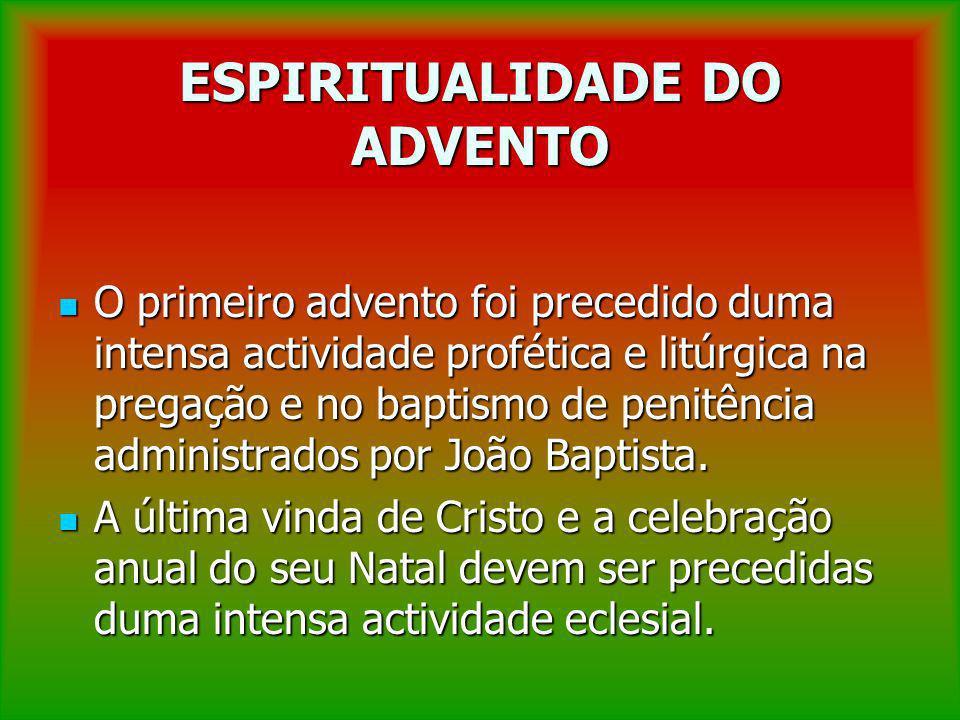 ESPIRITUALIDADE DO ADVENTO O primeiro advento foi precedido duma intensa actividade profética e litúrgica na pregação e no baptismo de penitência admi