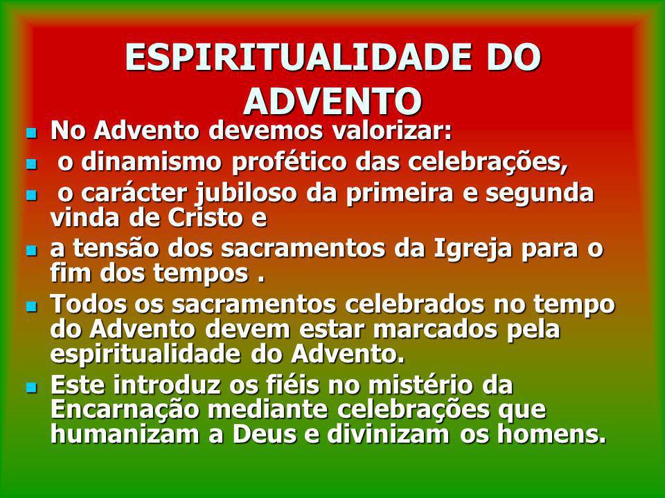 ESPIRITUALIDADE DO ADVENTO No Advento devemos valorizar: No Advento devemos valorizar: o dinamismo profético das celebrações, o dinamismo profético da