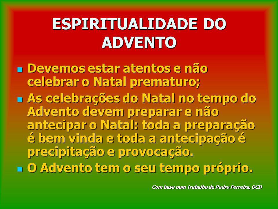 ESPIRITUALIDADE DO ADVENTO Devemos estar atentos e não celebrar o Natal prematuro; Devemos estar atentos e não celebrar o Natal prematuro; As celebraç
