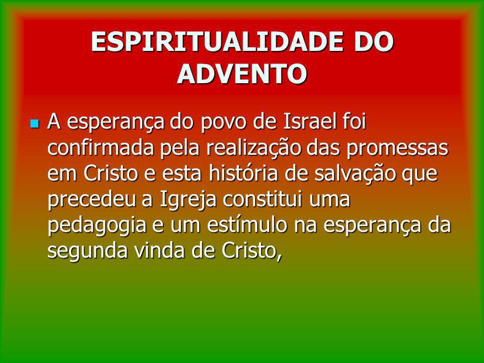 ESPIRITUALIDADE DO ADVENTO A esperança do povo de Israel foi confirmada pela realização das promessas em Cristo e esta história de salvação que preced
