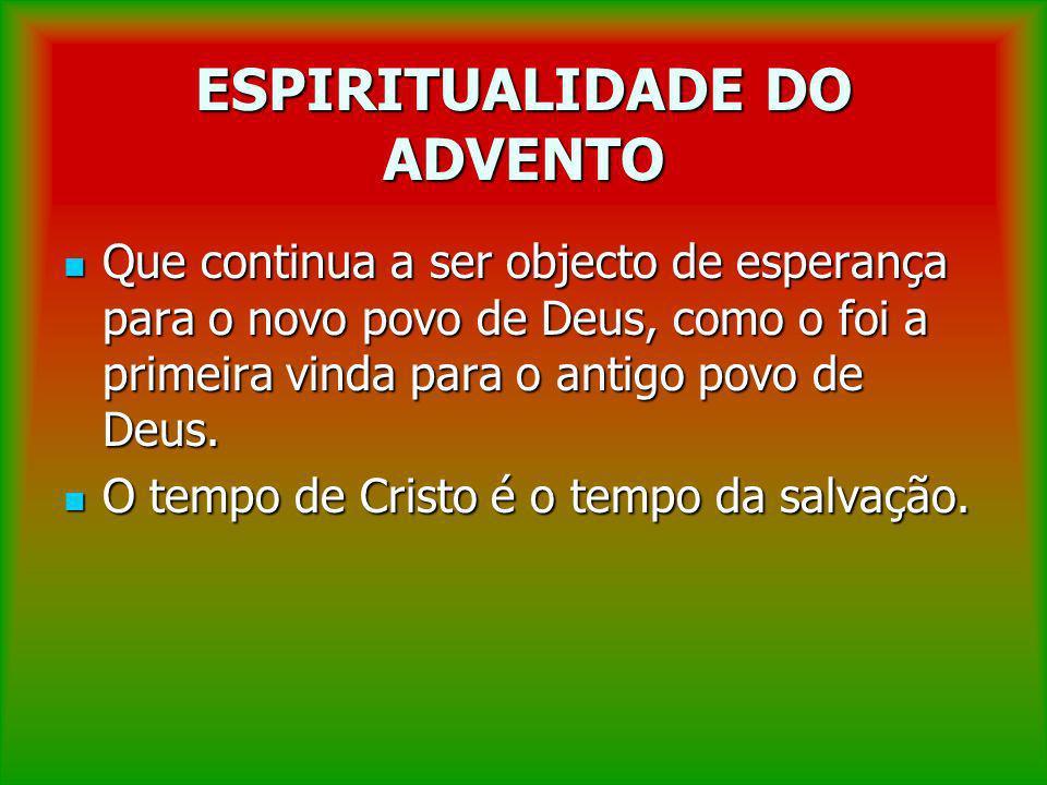 ESPIRITUALIDADE DO ADVENTO Que continua a ser objecto de esperança para o novo povo de Deus, como o foi a primeira vinda para o antigo povo de Deus. Q