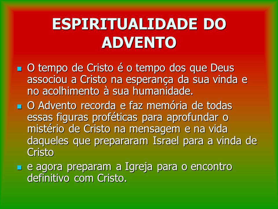 ESPIRITUALIDADE DO ADVENTO O tempo de Cristo é o tempo dos que Deus associou a Cristo na esperança da sua vinda e no acolhimento à sua humanidade. O t