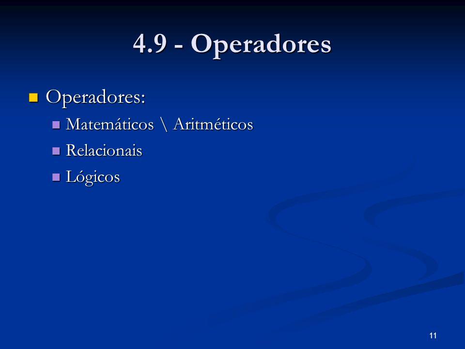 11 4.9 - Operadores Operadores: Operadores: Matemáticos \ Aritméticos Matemáticos \ Aritméticos Relacionais Relacionais Lógicos Lógicos