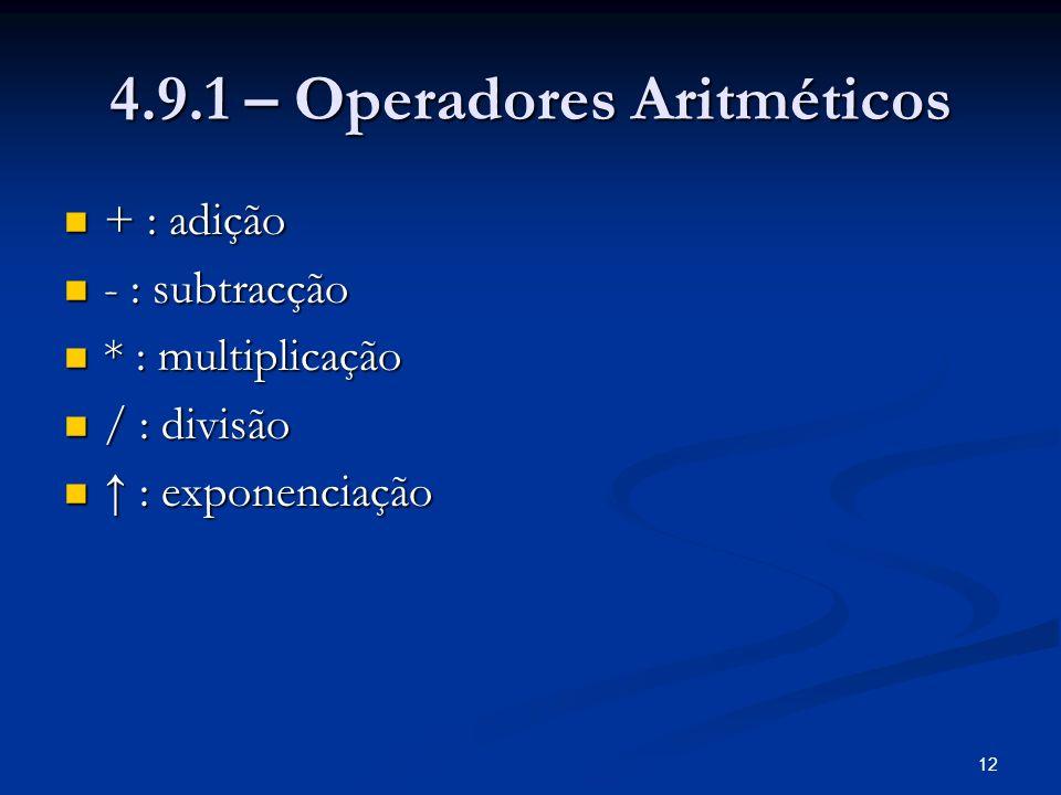 12 4.9.1 – Operadores Aritméticos + : adição + : adição - : subtracção - : subtracção * : multiplicação * : multiplicação / : divisão / : divisão : exponenciação : exponenciação